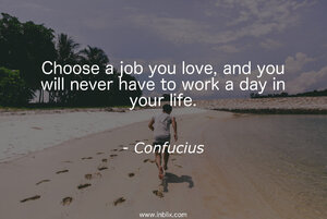choose-job-love-you-will-never-work-day-life-confucius.jpg