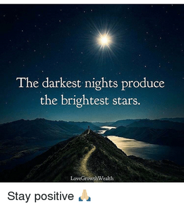 the-darkest-nights-produce-the-brightest-stars-lovegrowthwealth-stay-positive-14695965.png