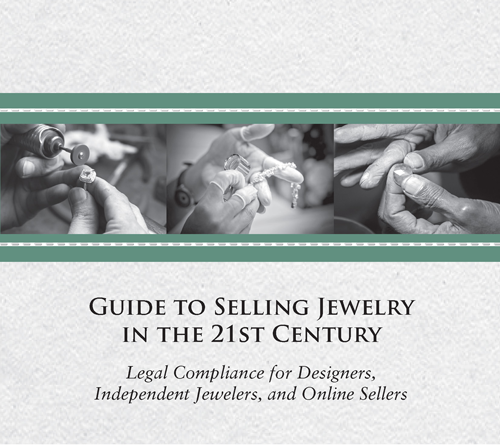 JVC Guide to Selling Jewelry in the 21st Century: Legal Compliance for Designers, Independent Jewelers and Online Sellers